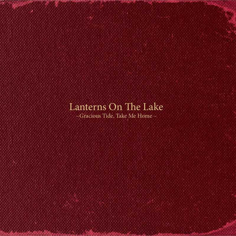 Gracious Tide, Take Me Home, Lanterns on the Lake
