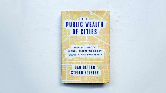 the public wealth of cities how to unlock hidden assets to boost growth and prosperity